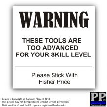 Tools Too Advanced For Your Skill-Black/White-87x87mm-Sticker,Sign,Notice
